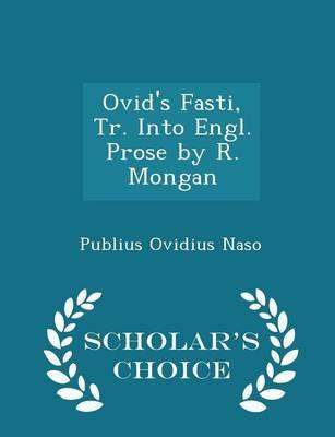Ovid's Fasti, Tr. Into Engl. Prose by R. Mongan - Scholar's Choice Edition