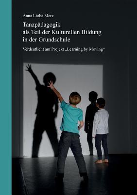 Tanzpädagogik als Teil der kulturellen Bildung in der Grundschule