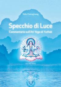 Specchio di luce. Commentario sull'«Ati yoga» di Yuthok