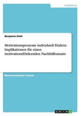 Motivationsprozesse individuell fördern. Implikationen für einen motivationsfördernden Nachhilfeansatz