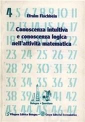 Conoscenza intuitiva e conoscenza logica nell'attività matematica