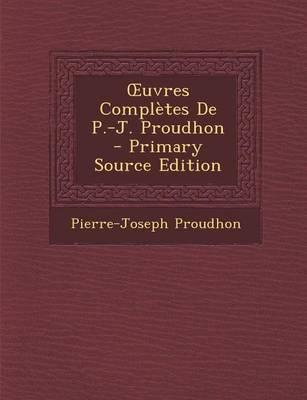 Uvres Completes de P.-J. Proudhon - Primary Source Edition