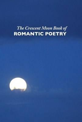 The Crescent Moon Book of Romantic Poetry