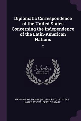 Diplomatic Correspondence of the United States Concerning the Independence of the Latin-American Nations