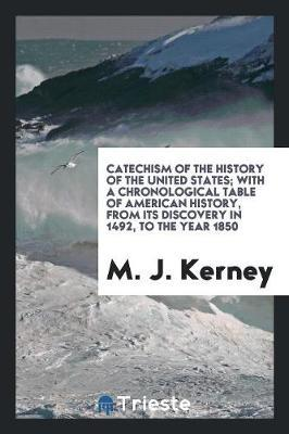 Catechism of the history of the United States; with a chronological table of american history, from its discovery in 1492, to the year 1850