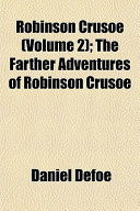 Robinson Crusoe (Volume 2); The Farther Adventures of Robinson Crusoe