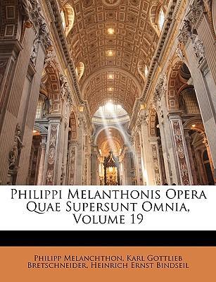 Philippi Melanthonis Opera Quae Supersunt Omnia, Volume 19