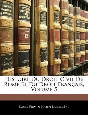 Histoire Du Droit Civil De Rome Et Du Droit Français, Volume 5