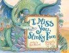I Miss You Stinky Face