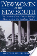 New Women of the New South : The Leaders of the Woman Suffrage Movement in the Southern States