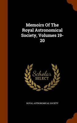 Memoirs of the Royal Astronomical Society, Volumes 19-20