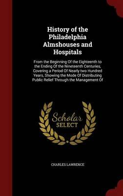 History of the Philadelphia Almshouses and Hospitals