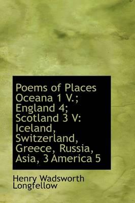Poems of Places Oceana 1 V.; England 4; Scotland 3 V