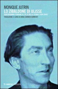 Lo Zibaldone di Ulisse. Con Benjamin Fondane al di là della storia (1924-1944)
