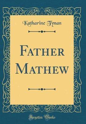 Father Mathew (Classic Reprint)