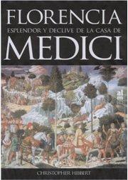 FLORENCIA, ESPLENDOR Y DECLIVE DE LA CASA DE MEDICI