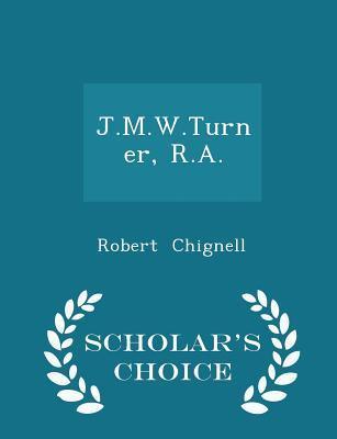 J.M.W.Turner, R.A. - Scholar's Choice Edition