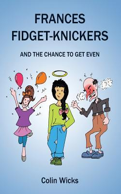 Frances Fidget-Knickers and the chance to get even