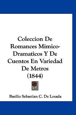 Coleccin de Romances Mimico-Dramaticos y de Cuentos En Variedad de Metros (1844)