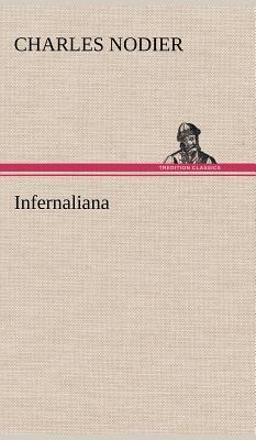 Infernaliana Anecdotes Petits Romans Nouvelles et Contes Sur les Revenans les Spectres les Démons et