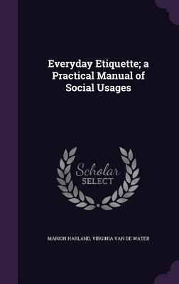 Everyday Etiquette; A Practical Manual of Social Usages