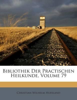 Bibliothek Der Practischen Heilkunde, Volume 79