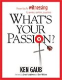 What's Your Passion? Proven Tips for Witnessing to Family, Friends, and Strangers