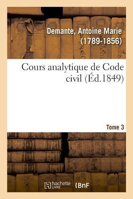 Cours Analytique de Code Civil. Tome 3