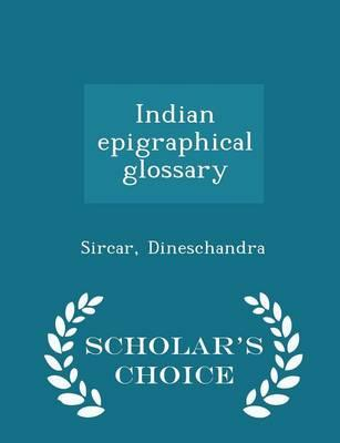 Indian Epigraphical Glossary - Scholar's Choice Edition