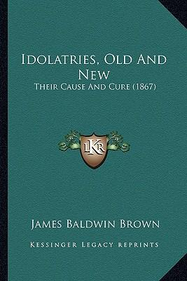 Idolatries, Old and New