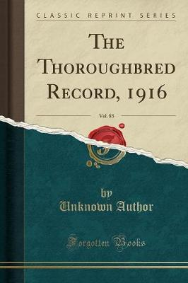 The Thoroughbred Record, 1916, Vol. 83 (Classic Reprint)