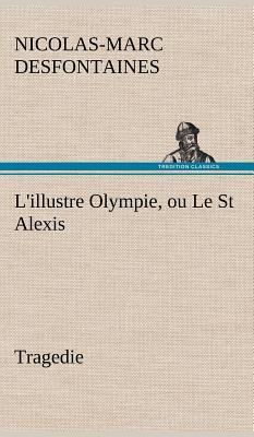 L Illustre Olympie Ou le St Alexis Tragedie