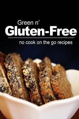 Green N' Gluten-Free - No Cook on the Go Recipes