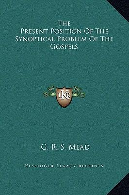 The Present Position of the Synoptical Problem of the Gospels