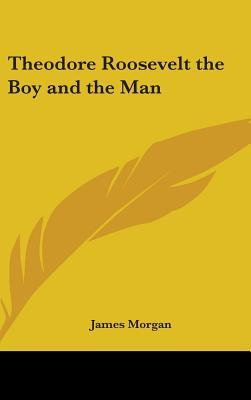 Theodore Roosevelt the Boy and the Man