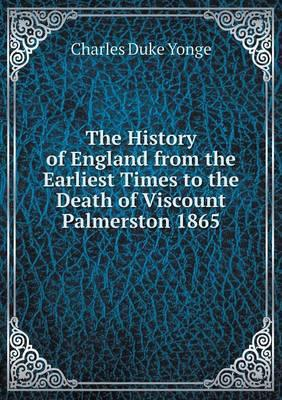 The History of England from the Earliest Times to the Death of Viscount Palmerston 1865