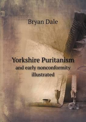 Yorkshire Puritanism and Early Nonconformity Illustrated