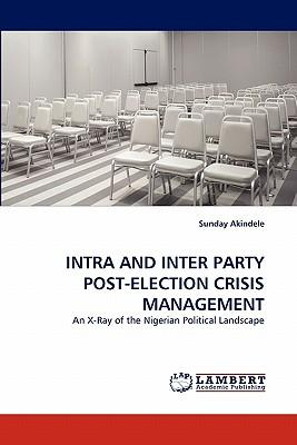 INTRA AND INTER PARTY POST-ELECTION CRISIS MANAGEMENT