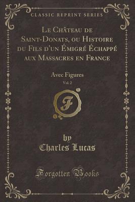 Le Château de Saint-Donats, ou Histoire du Fils d'un Émigré Échappé aux Massacres en France, Vol. 2