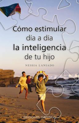 Como Estimular Dia A Dia La Inteligencia De Tu Hijo/ How To Foster The Intelligence Of Your Children