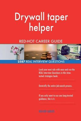 Drywall taper helper RED-HOT Career Guide; 2587 REAL Interview Questions