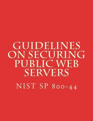 NIST SP 800-44 Guidelines on Securing Public Web Servers