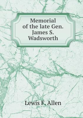 Memorial of the Late Gen.James S.Wadsworth