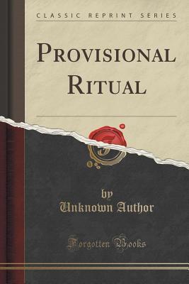 Provisional Ritual (Classic Reprint)