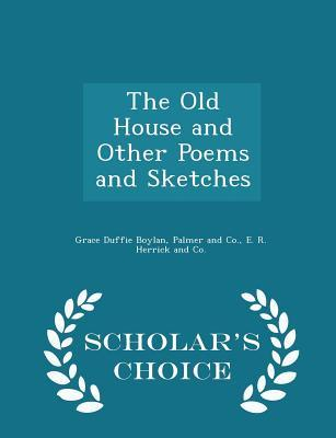 The Old House and Other Poems and Sketches - Scholar's Choice Edition