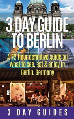 3 Day Guide to Berlin - a 72-hour Definitive Guide on What to See, Eat and Enjoy