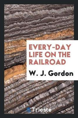 Every-Day Life on the Railroad