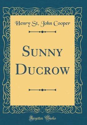 Sunny Ducrow (Classic Reprint)