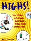 Highs! over 150 Ways to Feel Really, Really Good Without Alcohol or Drugs
