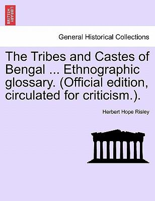 The Tribes and Castes of Bengal ... Ethnographic glossary. (Official edition, circulated for criticism.).